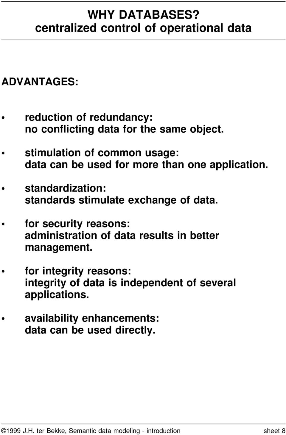 for security reasons: administration of data results in better management.