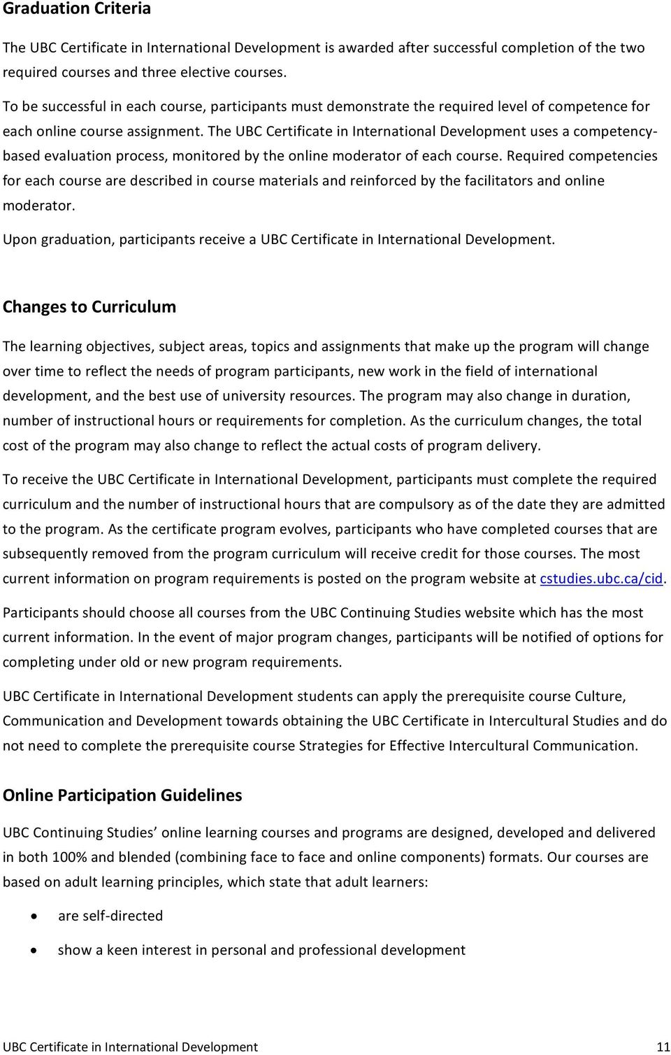 The UBC Certificate in International Development uses a competencybased evaluation process, monitored by the online moderator of each course.
