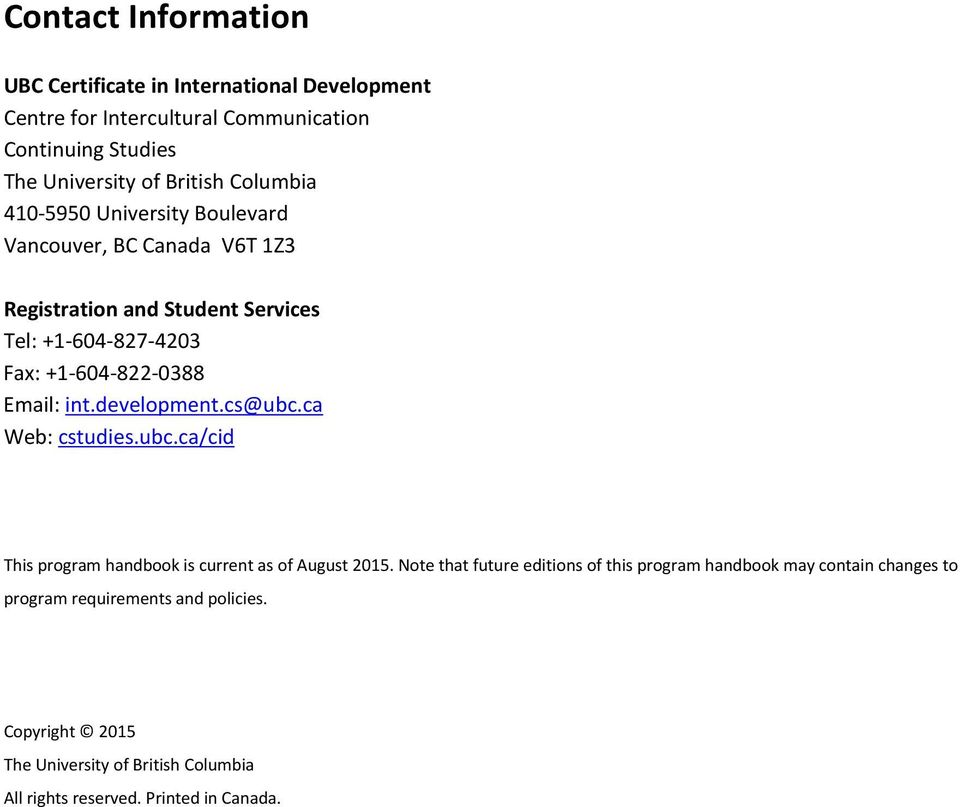 int.development.cs@ubc.ca Web: cstudies.ubc.ca/cid This program handbook is current as of August 2015.