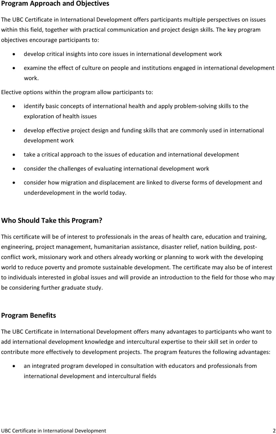 The key program objectives encourage participants to: develop critical insights into core issues in international development work examine the effect of culture on people and institutions engaged in