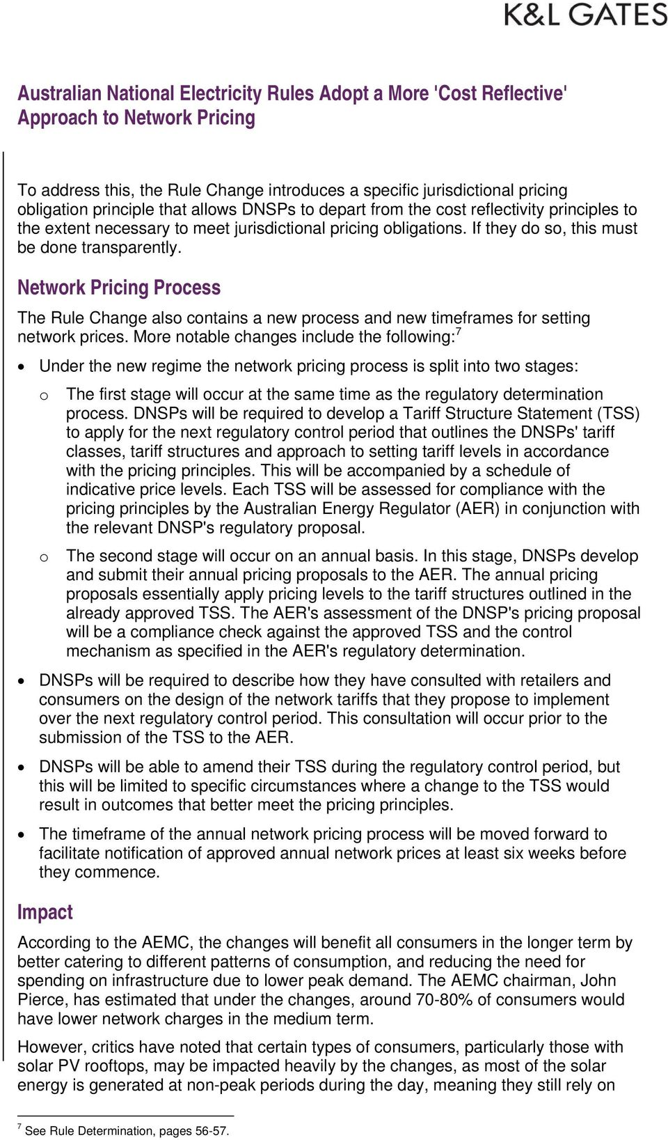 More notable changes include the following: 7 Under the new regime the network pricing process is split into two stages: o The first stage will occur at the same time as the regulatory determination