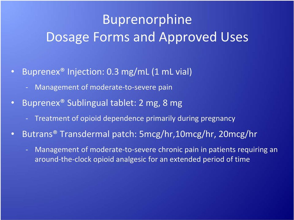 Treatment of opioid dependence primarily during pregnancy Butrans Transdermal patch: 5mcg/hr,10mcg/hr,