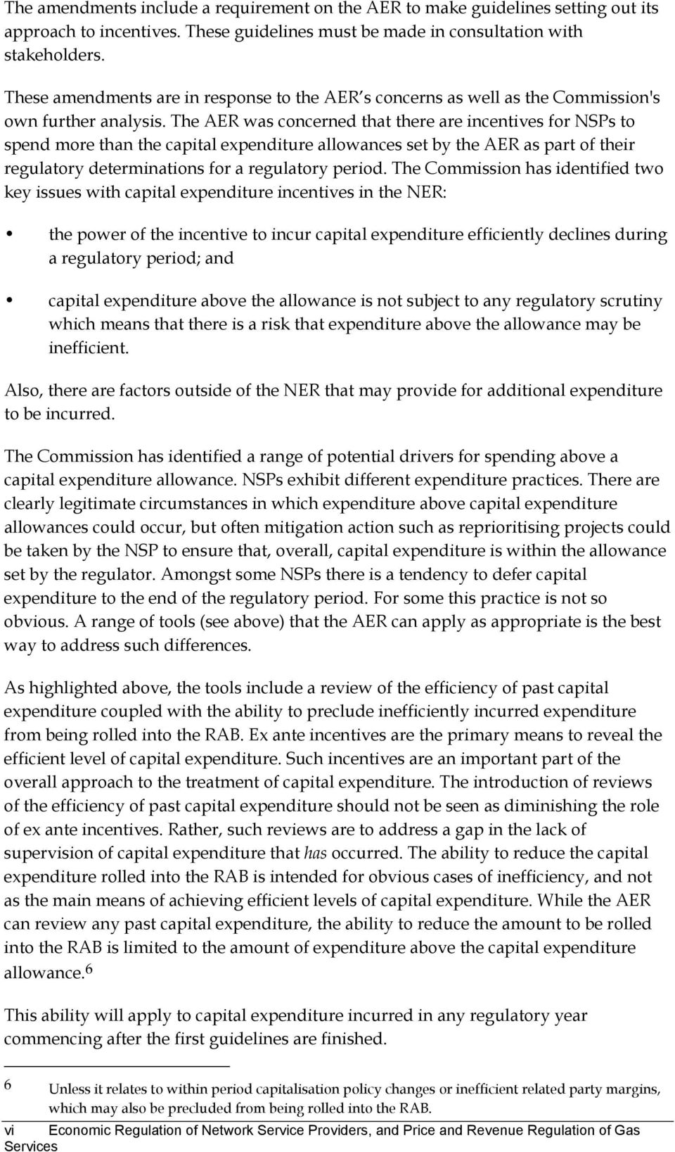 The AER was concerned that there are incentives for NSPs to spend more than the capital expenditure allowances set by the AER as part of their regulatory determinations for a regulatory period.