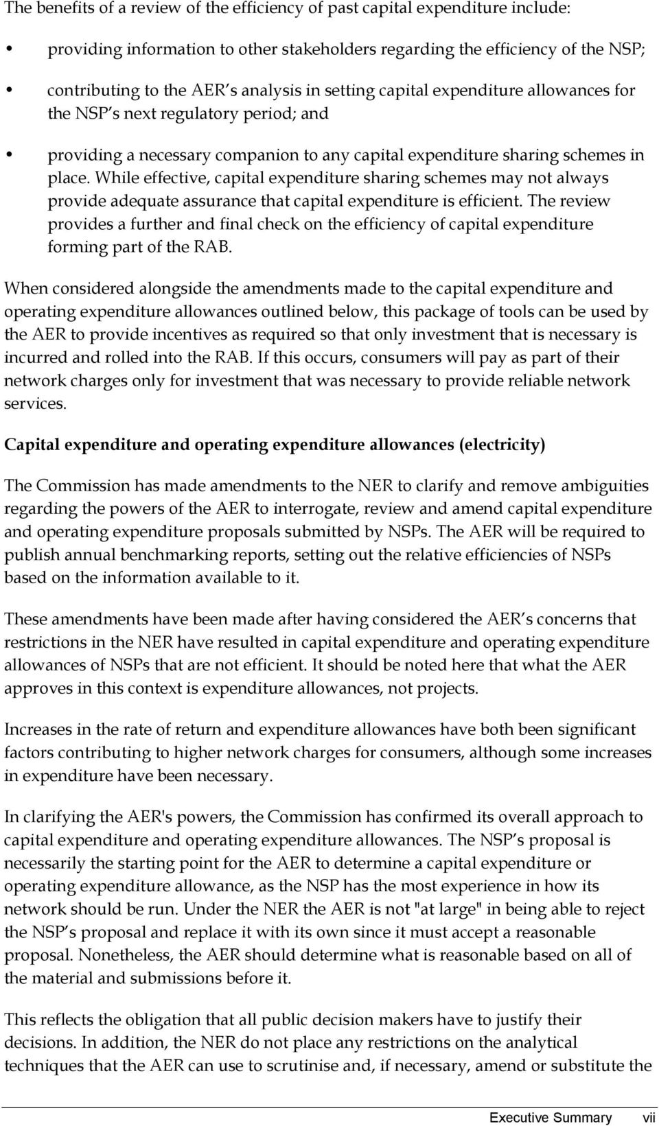 While effective, capital expenditure sharing schemes may not always provide adequate assurance that capital expenditure is efficient.