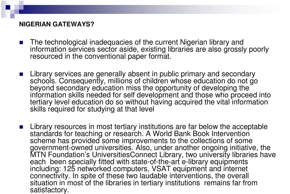 Library services are generally absent in public primary and secondary schools.