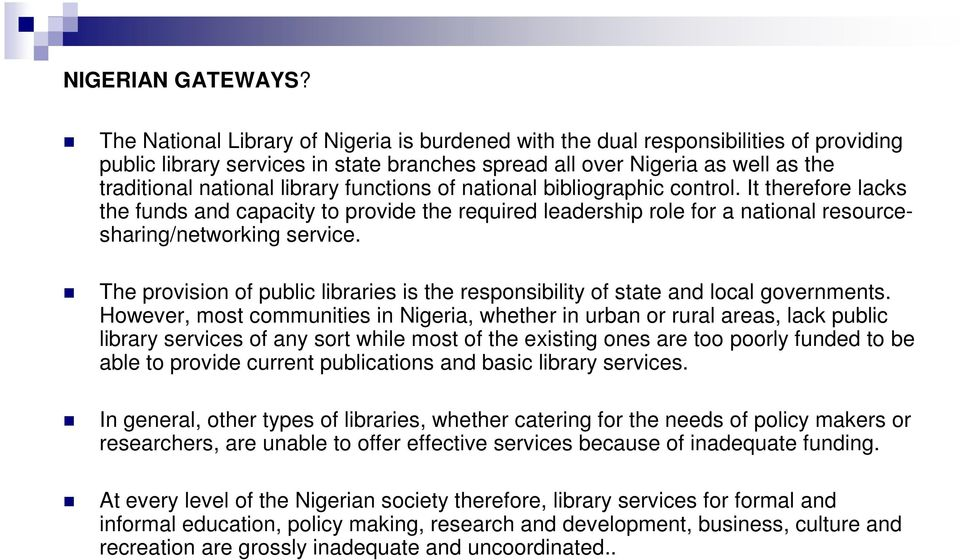 functions of national bibliographic control. It therefore lacks the funds and capacity to provide the required leadership role for a national resourcesharing/networking service.