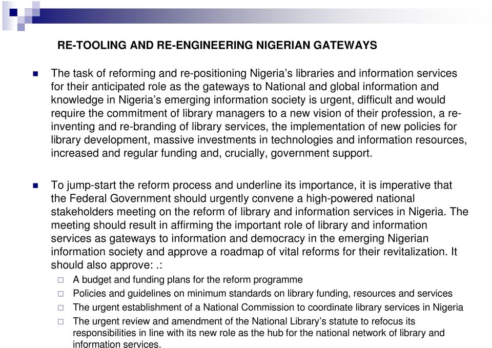 re-branding of library services, the implementation of new policies for library development, massive investments in technologies and information resources, increased and regular funding and,