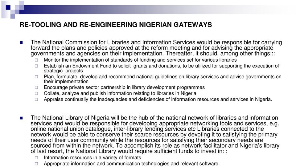 Thereafter, it should, among other things::: Monitor the implementation of standards of funding and services set for various libraries Establish an Endowment Fund to solicit grants and donations, to