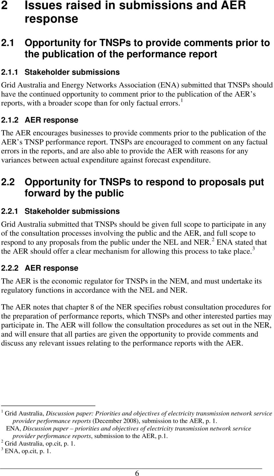 1 Stakeholder submissions Grid Australia and Energy Networks Association (ENA) submitted that TNSPs should have the continued opportunity to comment prior to the publication of the AER s reports,