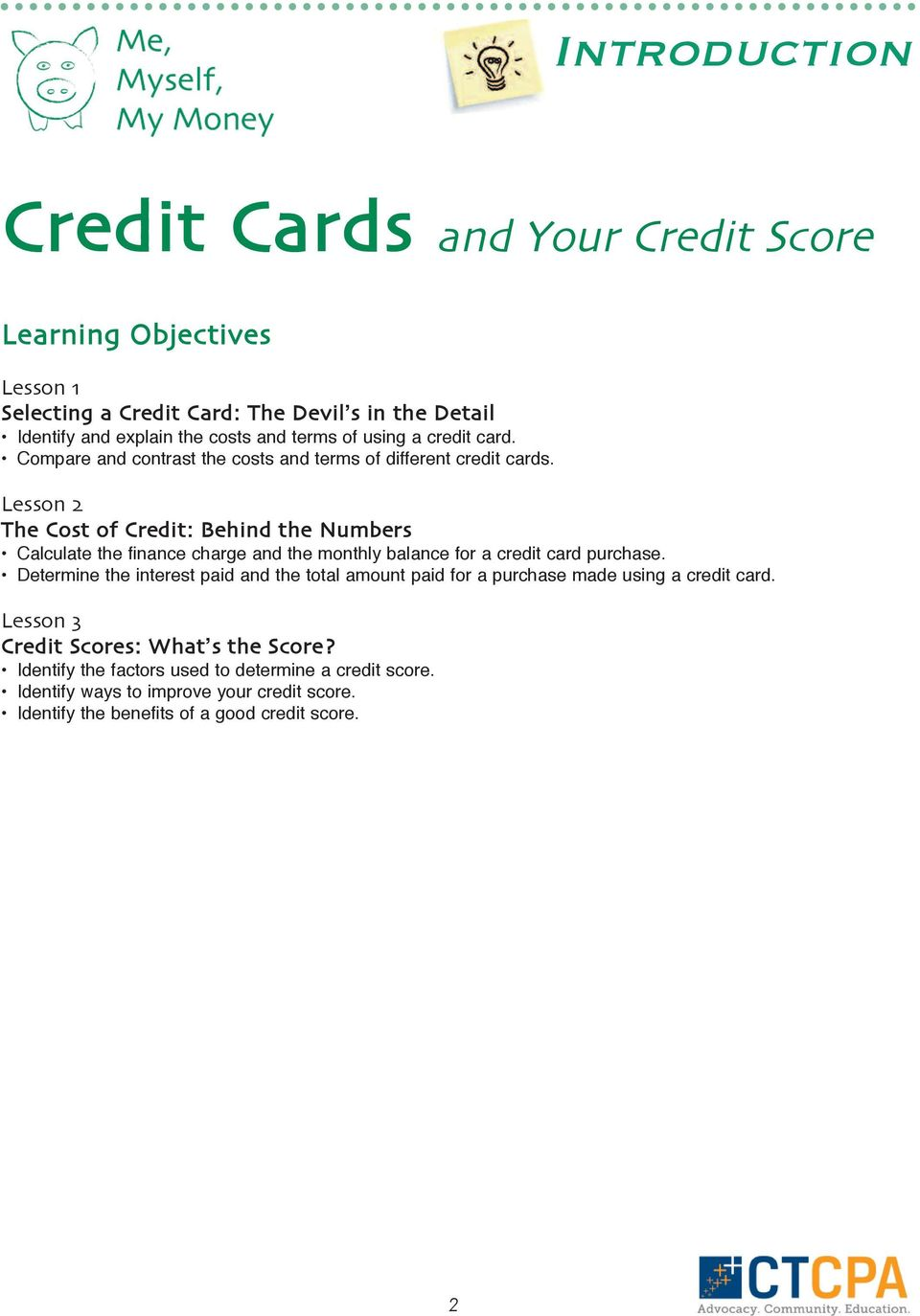 Lesson 2 The Cost of Credit: Behind the Numbers Calculate the finance charge and the monthly balance for a credit card purchase.