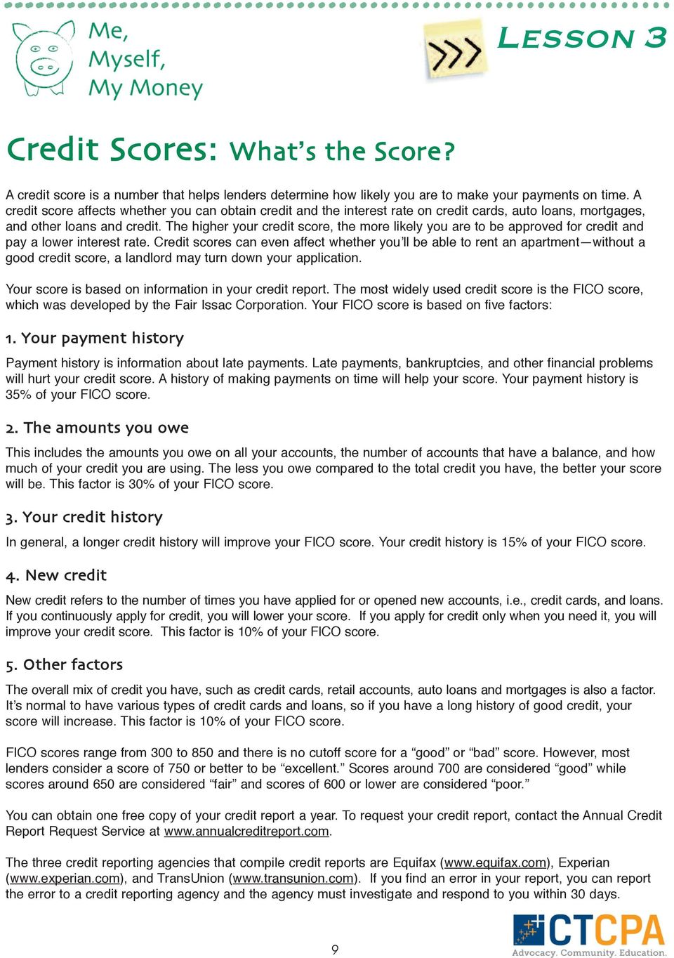 The higher your credit score, the more likely you are to be approved for credit and pay a lower interest rate.