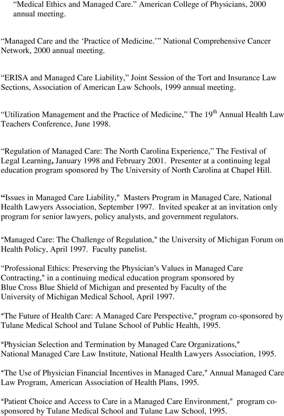 Utilization Management and the Practice of Medicine, The 19 th Annual Health Law Teachers Conference, June 1998.