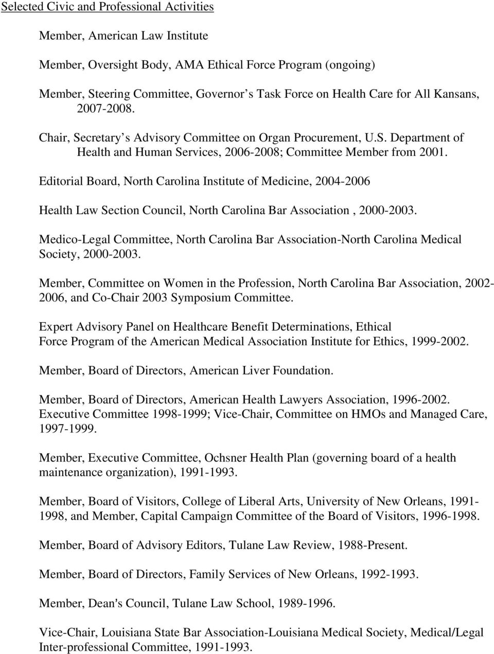 Editorial Board, North Carolina Institute of Medicine, 2004-2006 Health Law Section Council, North Carolina Bar Association, 2000-2003.