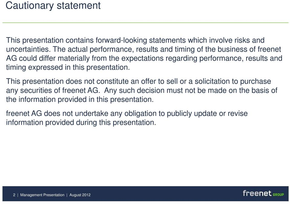 expressed in this presentation. This presentation does not constitute an offer to sell or a solicitation to purchase any securities of freenet AG.