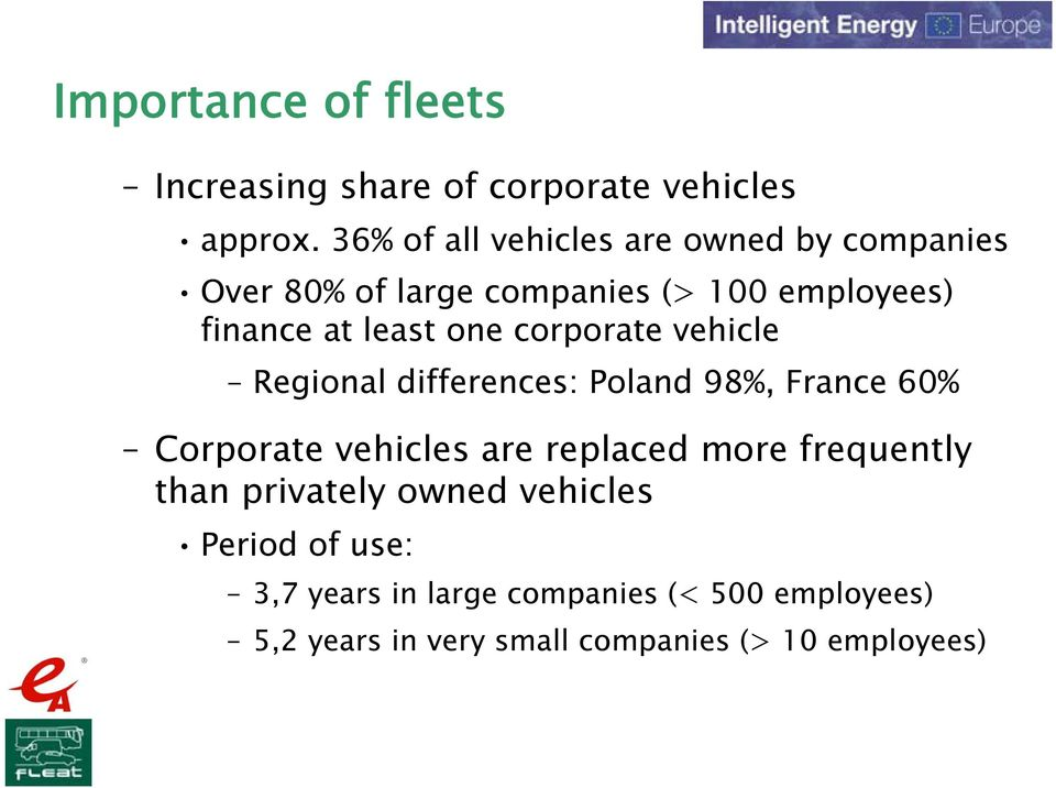 one corporate vehicle Regional differences: Poland 98%, France 60% Corporate vehicles are replaced more