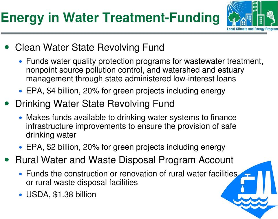Makes funds available to drinking water systems to finance infrastructure improvements to ensure the provision of safe drinking water EPA, $2 billion, 20% for green projects