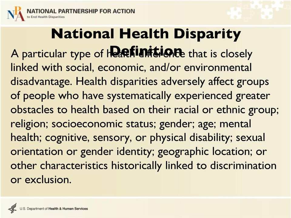 Health disparities adversely affect groups of people who have systematically experienced greater obstacles to health based on their racial