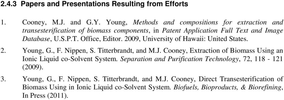 2009, University of Hawaii: United States. 2. Young, G., F. Nippen, S. Titterbrandt, and M.J. Cooney, Extraction of Biomass Using an Ionic Liquid co-solvent System.