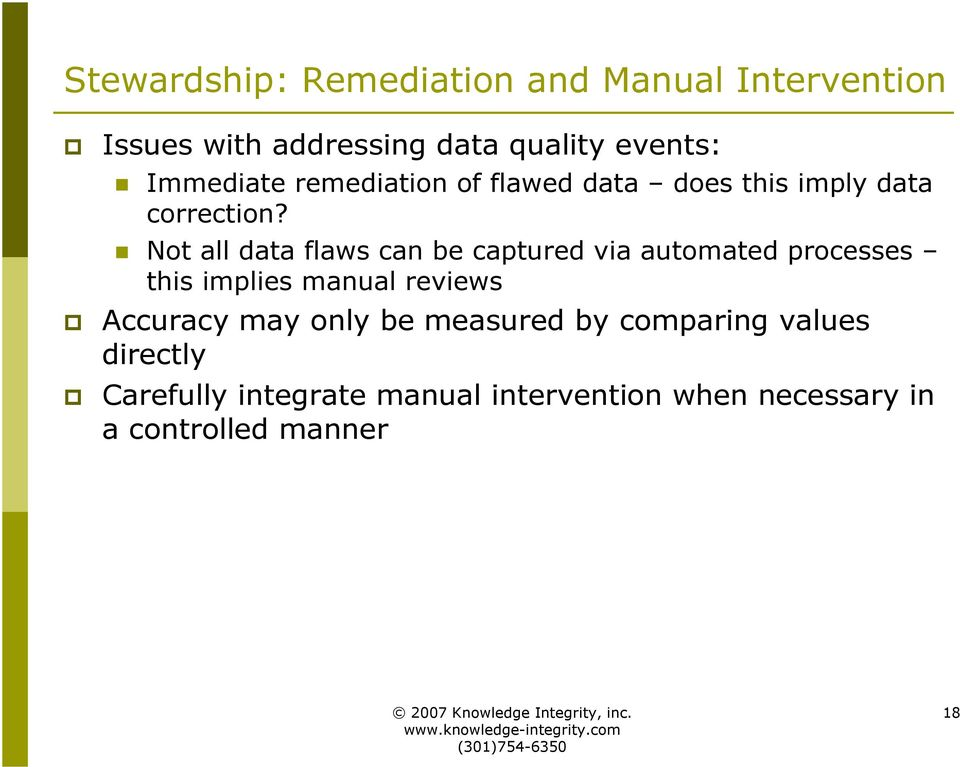 Not all data flaws can be captured via automated processes this implies manual reviews Accuracy