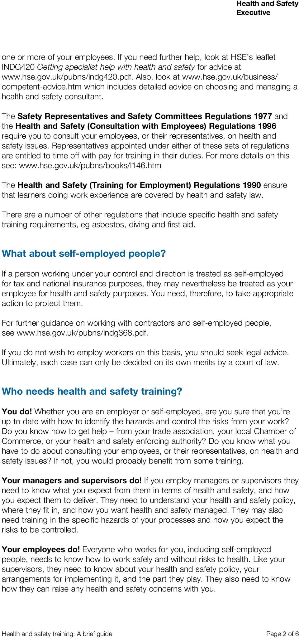 The Safety Representatives and Safety Committees Regulations 1977 and the Health and Safety (Consultation with Employees) Regulations 1996 require you to consult your employees, or their