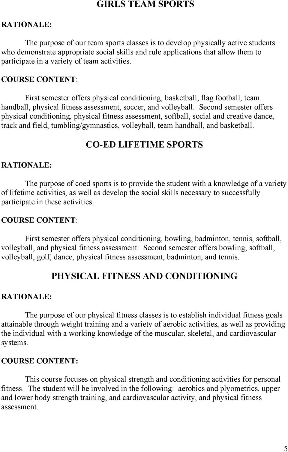 Second semester offers physical conditioning, physical fitness assessment, softball, social and creative dance, track and field, tumbling/gymnastics, volleyball, team handball, and basketball.