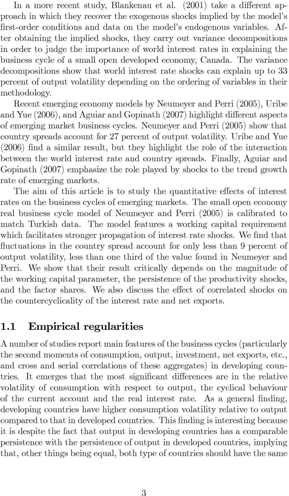 After obtaining the implied shocks, they carry out variance decompositions in order to judge the importance of world interest rates in explaining the business cycle of a small open developed economy,