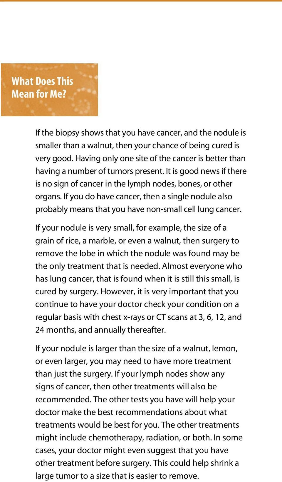 If you do have cancer, then a single nodule also probably means that you have non-small cell lung cancer.