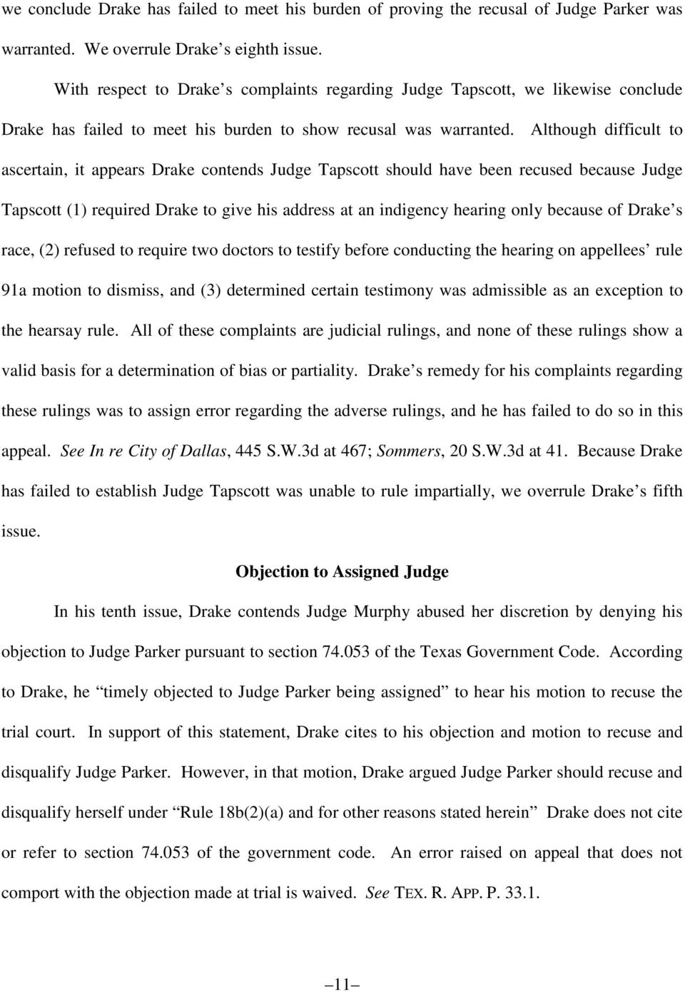 Although difficult to ascertain, it appears Drake contends Judge Tapscott should have been recused because Judge Tapscott (1) required Drake to give his address at an indigency hearing only because