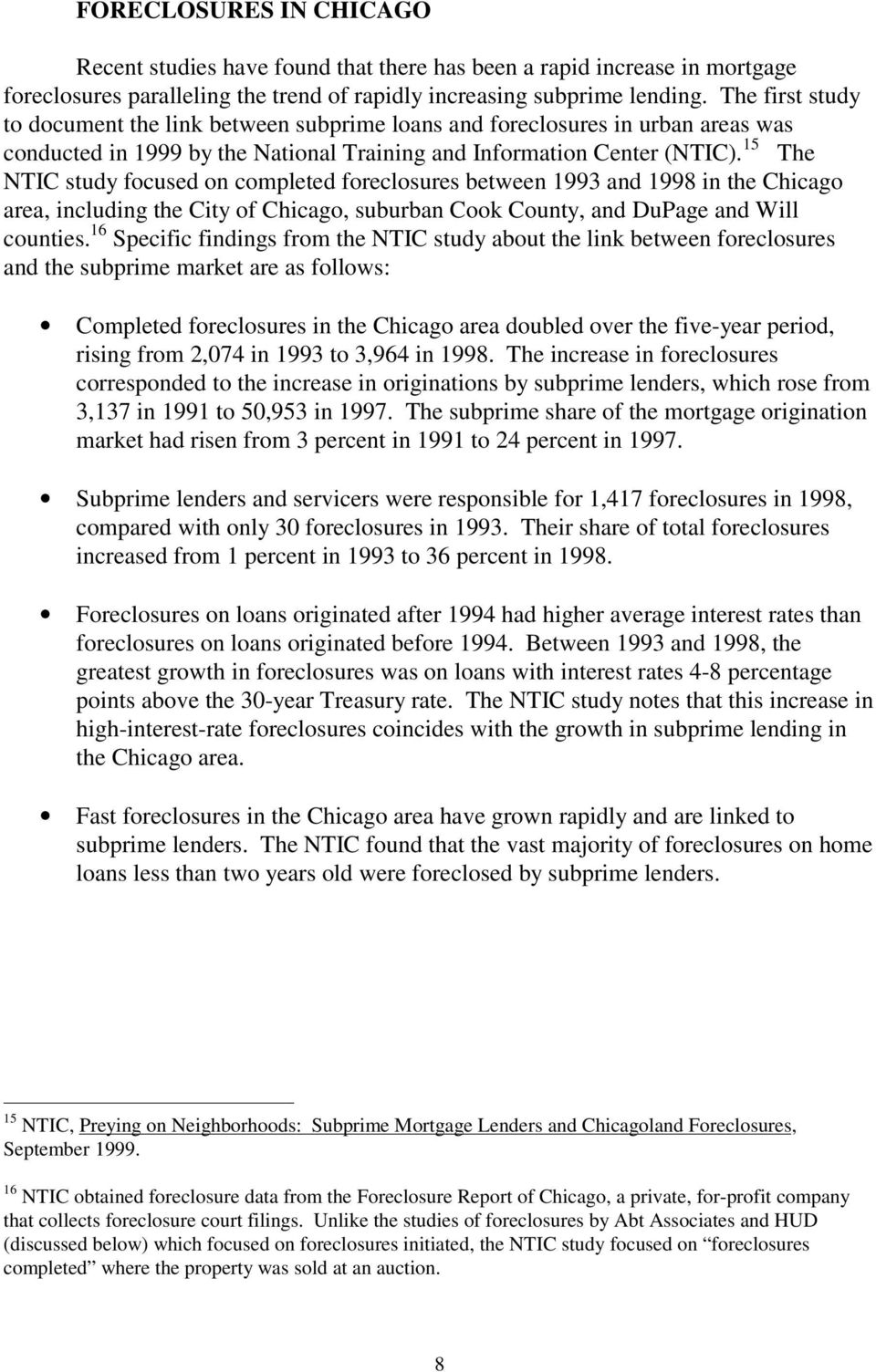 15 The NTIC study focused on completed foreclosures between 1993 and 1998 in the Chicago area, including the City of Chicago, suburban Cook County, and DuPage and Will counties.