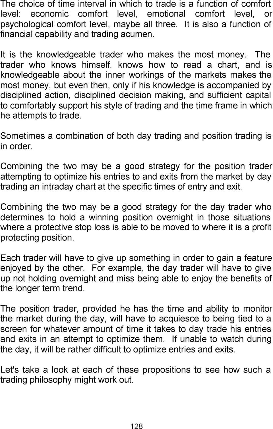 The trader who knows himself, knows how to read a chart, and is knowledgeable about the inner workings of the markets makes the most money, but even then, only if his knowledge is accompanied by