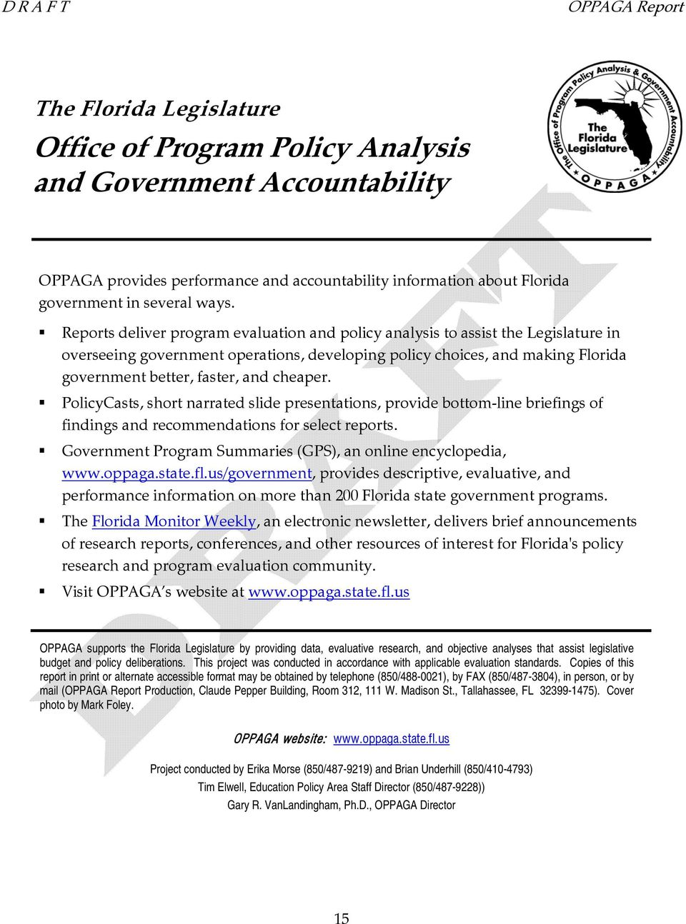 Reports deliver program evaluation and policy analysis to assist the Legislature in overseeing government operations, developing policy choices, and making Florida government better, faster, and