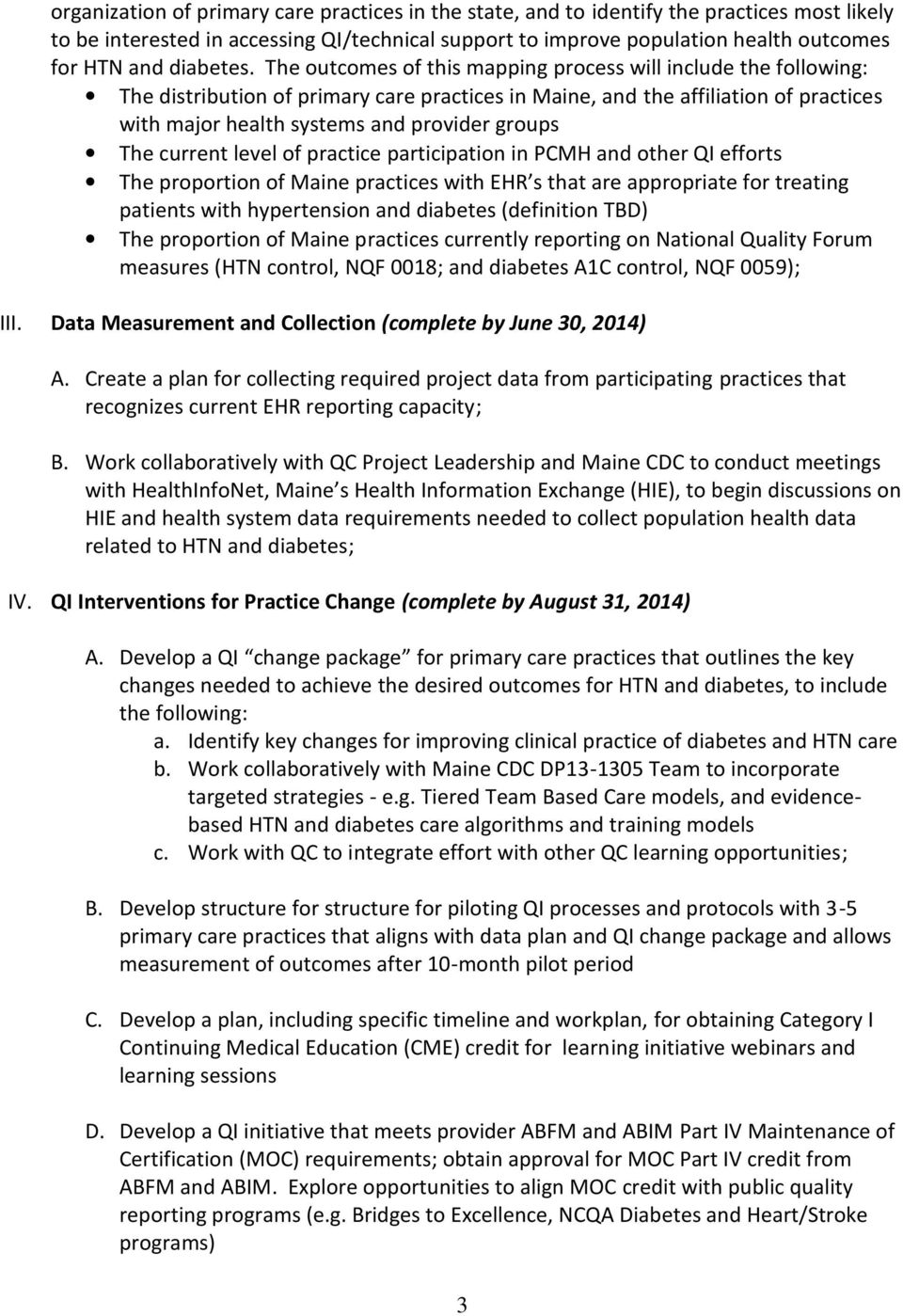 The outcomes of this mapping process will include the following: The distribution of primary care practices in Maine, and the affiliation of practices with major health systems and provider groups