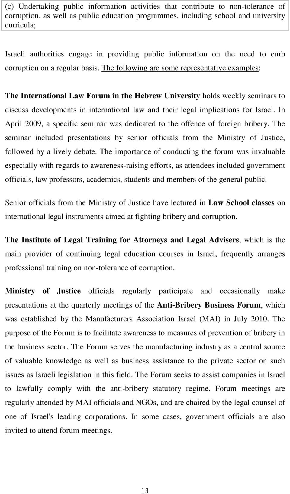 The following are some representative examples: The International Law Forum in the Hebrew University holds weekly seminars to discuss developments in international law and their legal implications