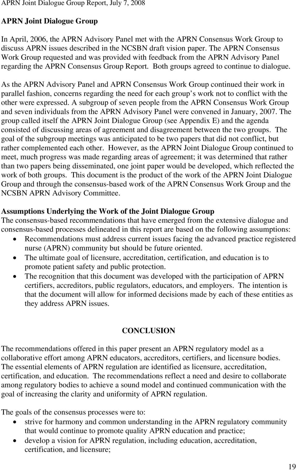 As the APRN Advisory Panel and APRN Consensus Work Group continued their work in parallel fashion, concerns regarding the need for each group s work not to conflict with the other were expressed.