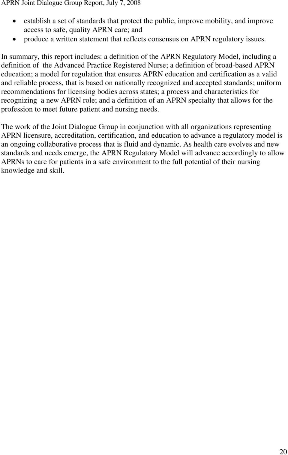 In summary, this report includes: a definition of the APRN Regulatory Model, including a definition of the Advanced Practice Registered Nurse; a definition of broad-based APRN education; a model for