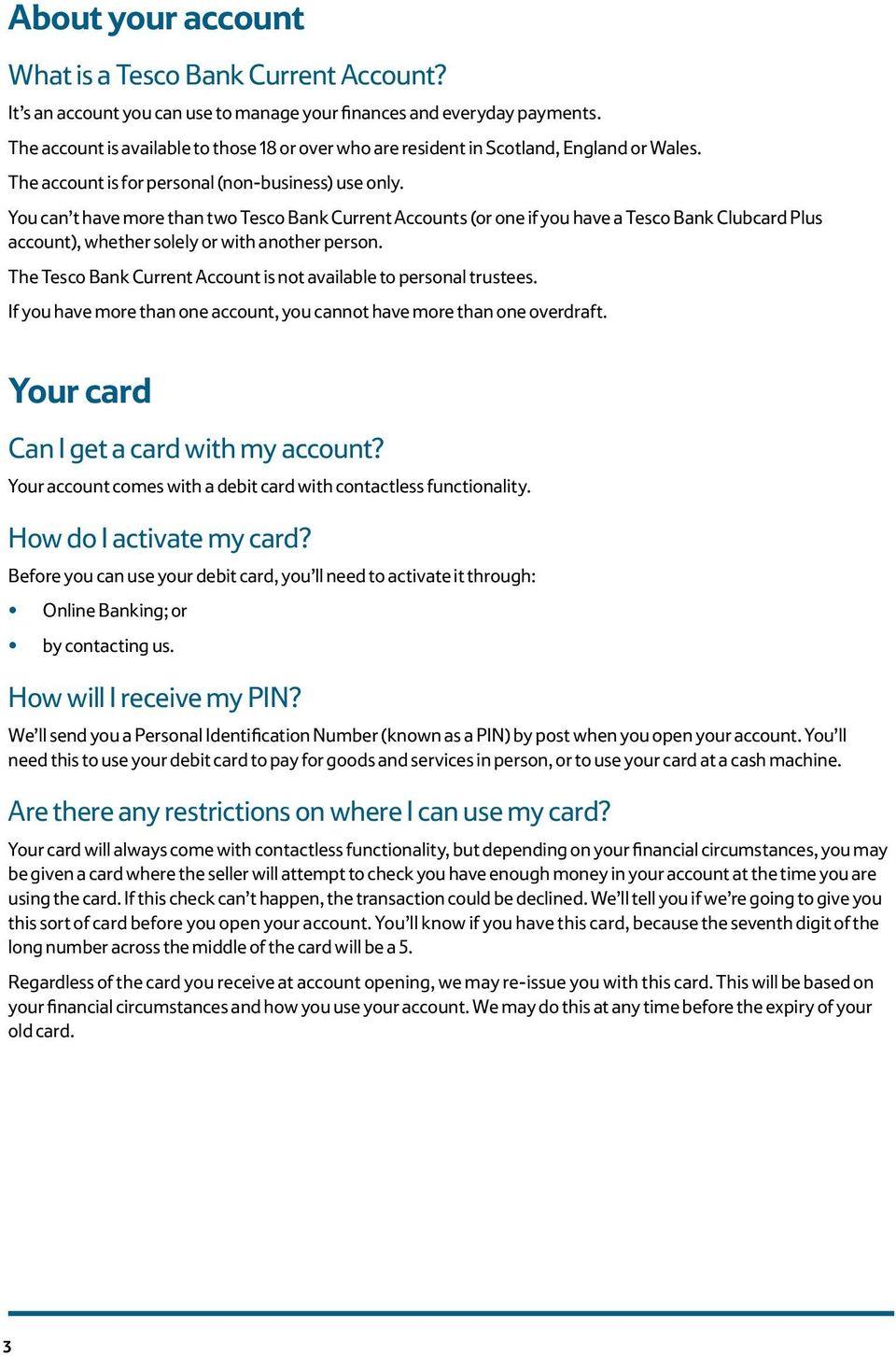 You can t have more than two Tesco Bank Current Accounts (or one if you have a Tesco Bank Clubcard Plus account), whether solely or with another person.