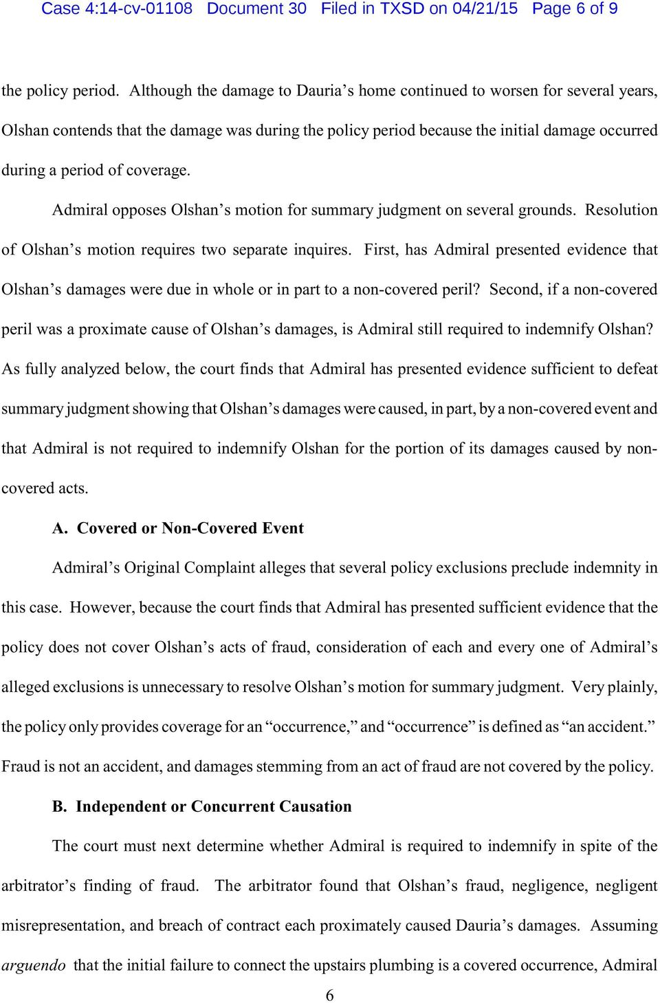 coverage. Admiral opposes Olshan s motion for summary judgment on several grounds. Resolution of Olshan s motion requires two separate inquires.