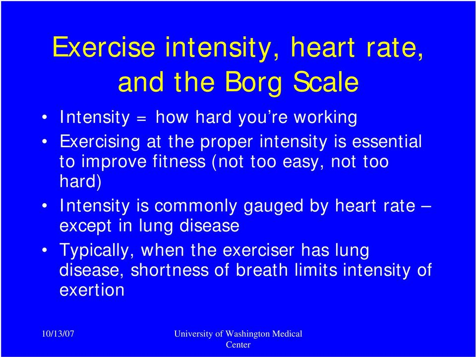 too hard) Intensity is commonly gauged by heart rate except in lung disease Typically,