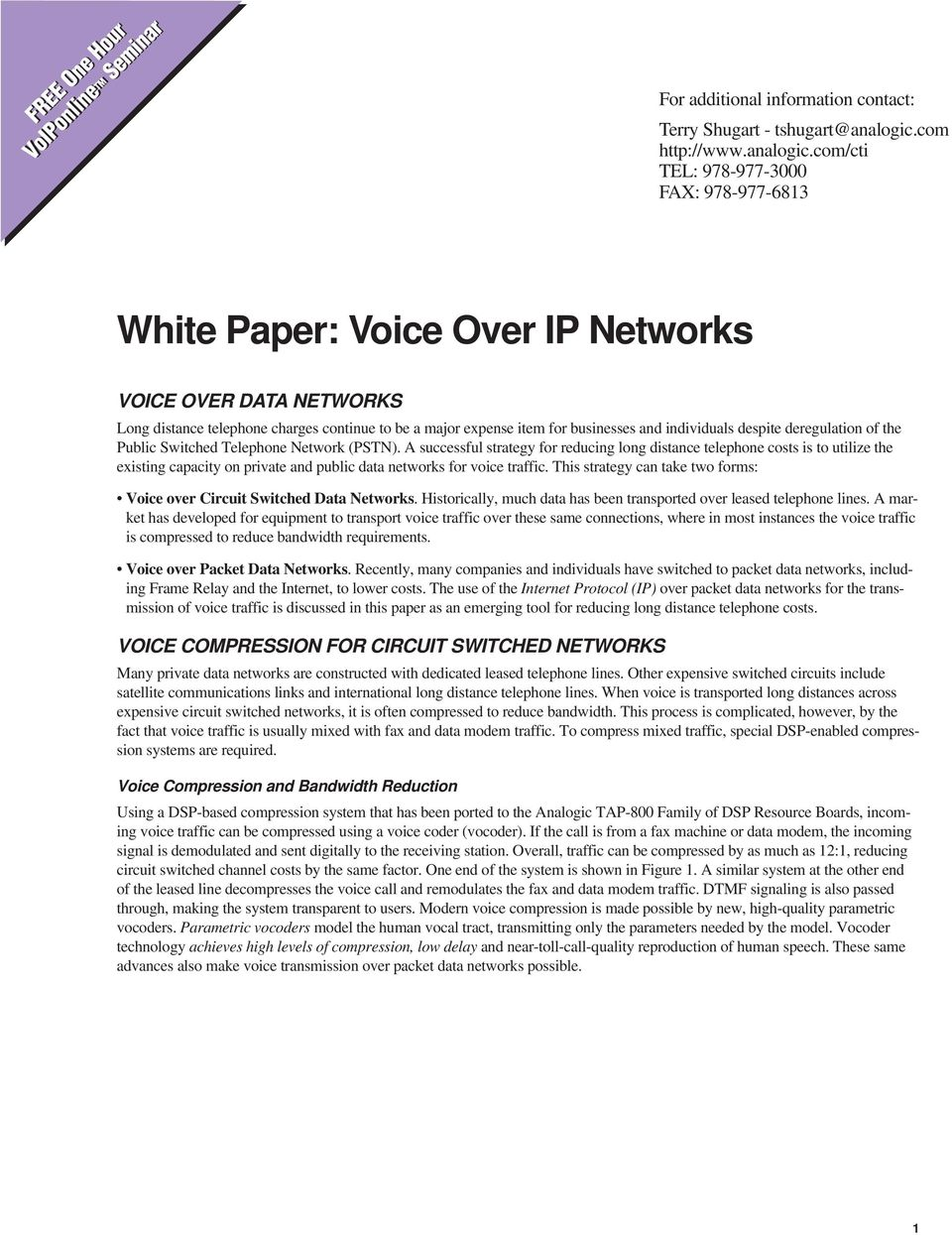 com/cti TEL: 978-977-3000 FAX: 978-977-6813 White Paper: Voice Over IP Networks VOICE OVER DATA NETWORKS Long distance telephone charges continue to be a major expense item for businesses and