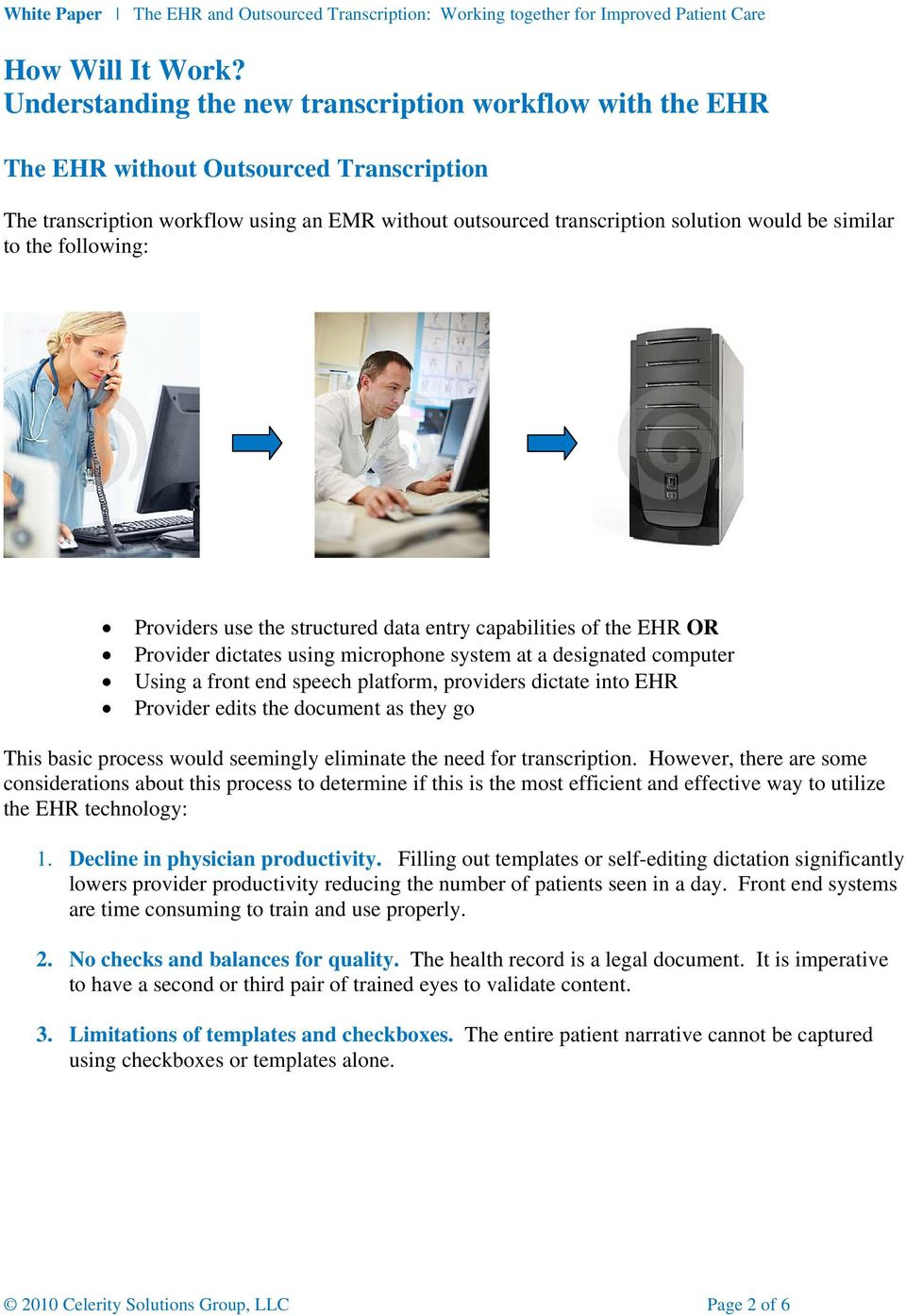 to the following: Providers use the structured data entry capabilities of the EHR OR Provider dictates using microphone system at a designated computer Using a front end speech platform, providers