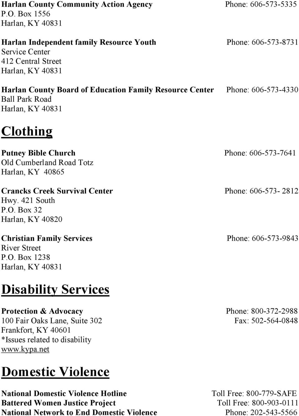 Clothing Putney Bible Church Phone: 606-573-7641 Old Cumberland Road Totz Harlan, KY 40865 Crancks Creek Survival Center Phone: 606-573- 2812 Hwy. 421 South P.O. Box 32 Harlan, KY 40820 Christian Family Services Phone: 606-573-9843 River Street P.