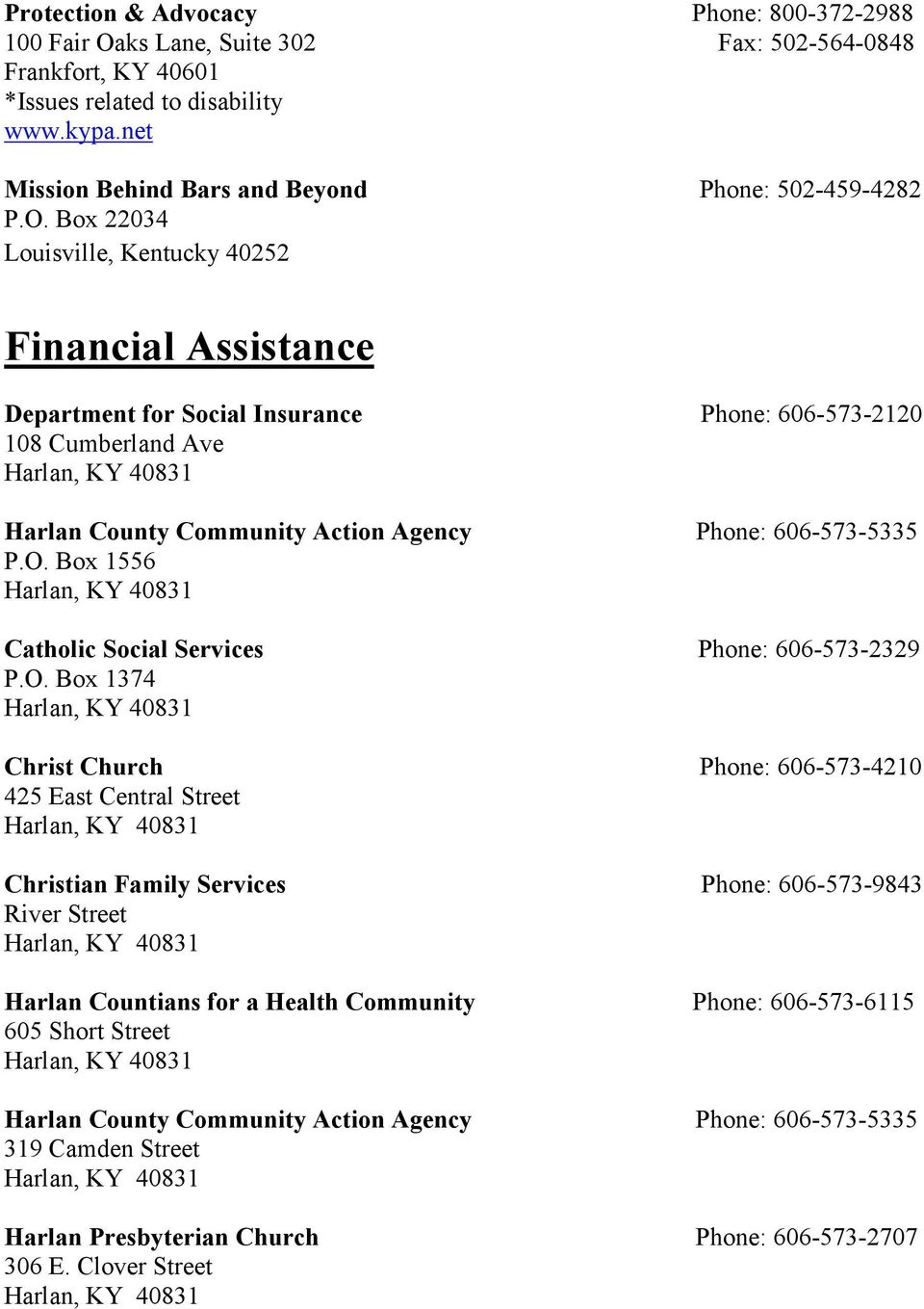 Box 22034 Louisville, Kentucky 40252 Financial Assistance Department for Social Insurance Phone: 606-573-2120 108 Cumberland Ave Harlan County Community Action Agency Phone: 606-573-5335 P.O.