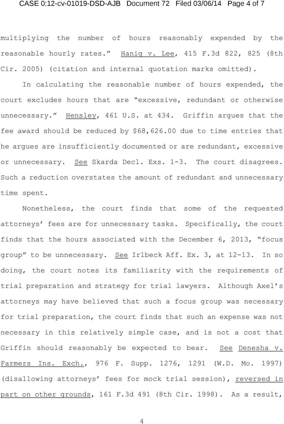 Hensley, 461 U.S. at 434. Griffin argues that the fee award should be reduced by $68,626.00 due to time entries that he argues are insufficiently documented or are redundant, excessive or unnecessary.
