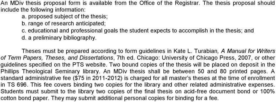 Theses must be prepared according to form guidelines in Kate L. Turabian, A Manual for Writers of Term Papers, Theses, and Dissertations, 7th ed.