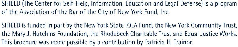 SHIELD is funded in part by the New York State IOLA Fund, the New York Community Trust, the Mary J.