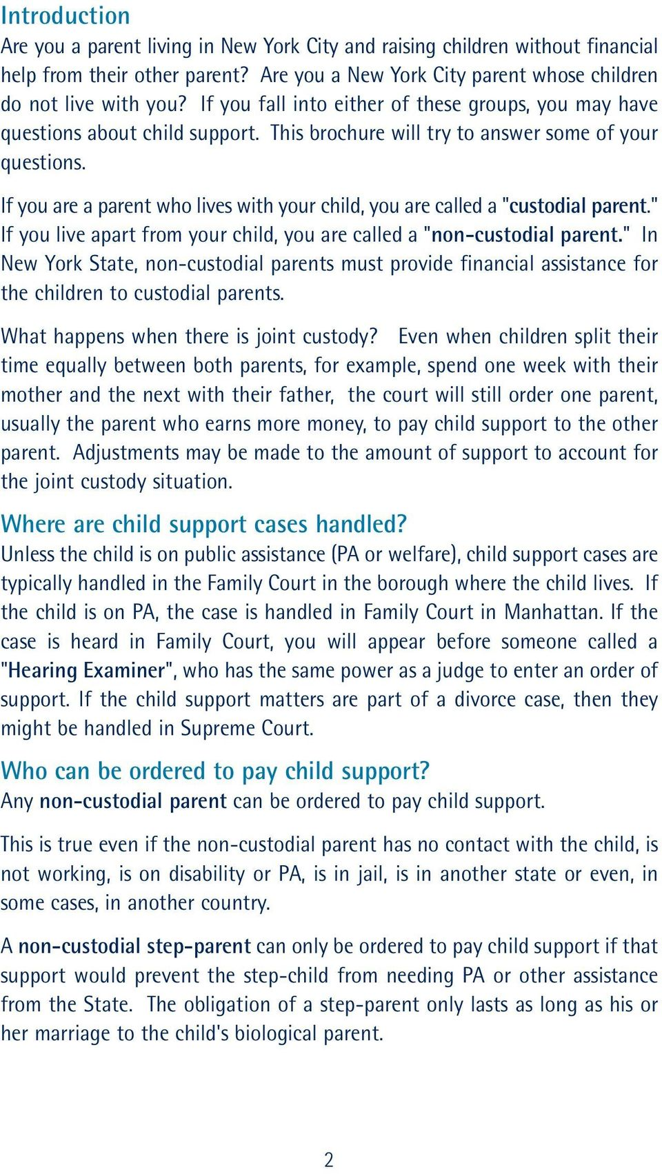"If you are a parent who lives with your child, you are called a ""custodial parent."" If you live apart from your child, you are called a ""non-custodial parent."