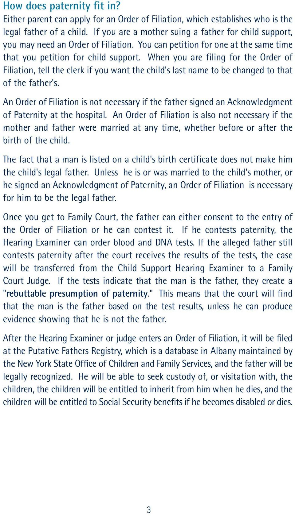 When you are filing for the Order of Filiation, tell the clerk if you want the child's last name to be changed to that of the father's.