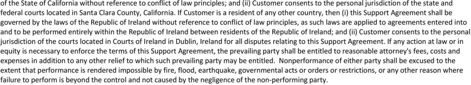 If Customer is a resident of any other country, then (i) this Support Agreement shall be governed by the laws of the Republic of Ireland without reference to conflict of law principles, as such laws