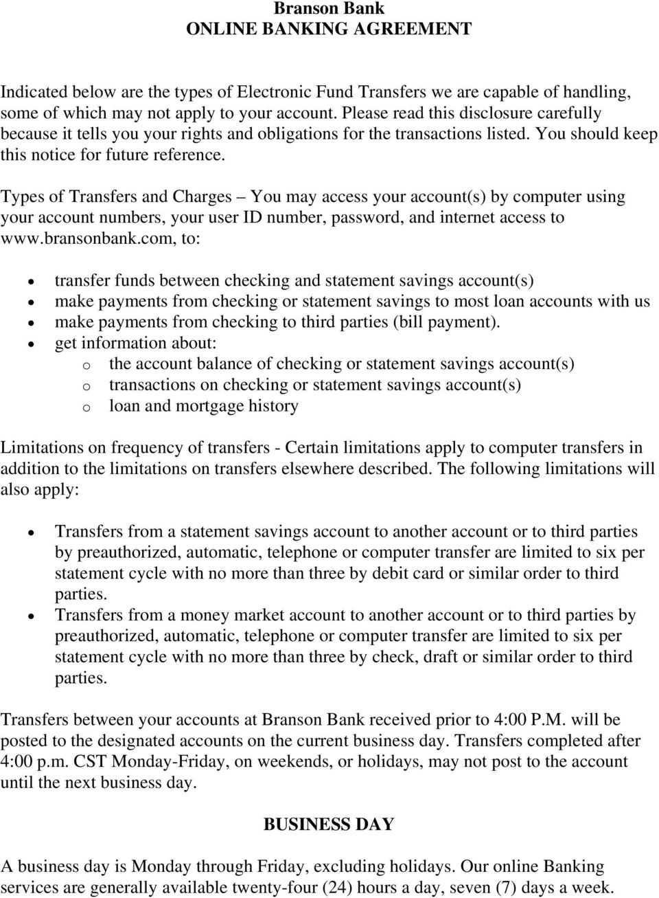 Types of Transfers and Charges You may access your account(s) by computer using your account numbers, your user ID number, password, and internet access to www.bransonbank.