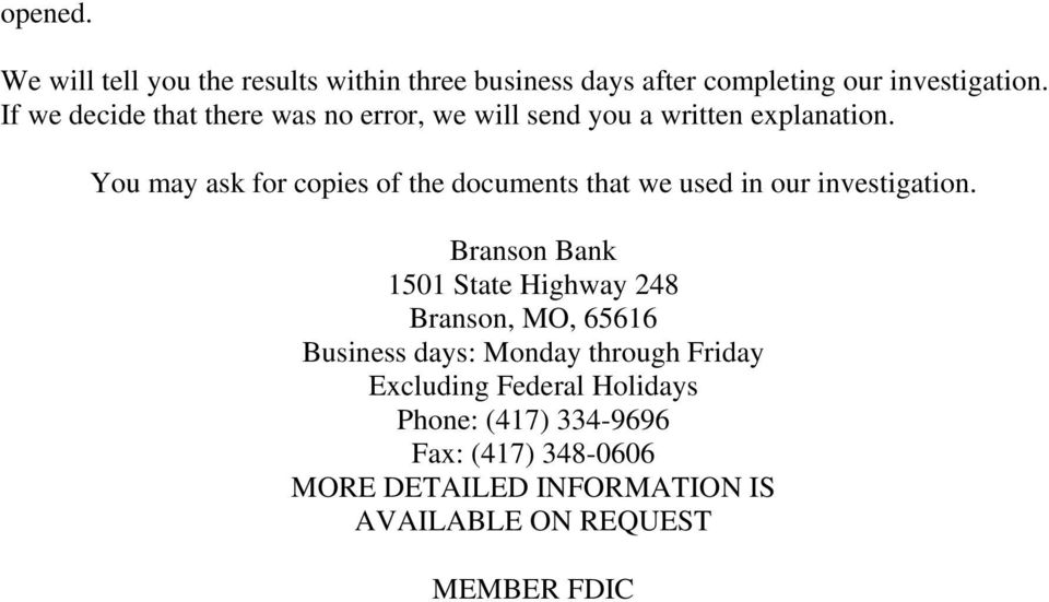 You may ask for copies of the documents that we used in our investigation.